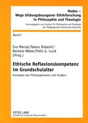 Ethische Reflexionskompetenz Im Grundschulalter: Konzepte Des Philosophierens Mit Kindern - Hodos - Wege Bildungsbezogener Ethikforschung in Philosophie 7 (Paperback)