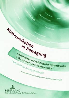 Kommunikation in Bewegung: Multimedialer Und Multilingualer Wissenstransfer in Der Experten-Laien-Kommunikation- Festschrift Fuer Annely Rothkegel (Paperback)