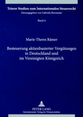 Besteuerung Aktienbasierter Verguetungen in Deutschland Und Im Vereinigten Koenigreich - Trierer Studien Zum Internationalen Steuerrecht 4 (Paperback)