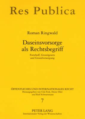 Daseinsvorsorge ALS Rechtsbegriff: Forsthoff, Grundgesetz Und Grundversorgung - OEffentliches Und Internationales Recht 7 (Paperback)