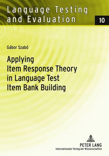 Applying Item Response Theory in Language Test Item Bank Building - Language Testing and Evaluation 10 (Paperback)