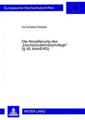 """Die Novellierung Des """"hochschullehrerprivilegs"""" ( 42 Arbnerfg) - Europaeische Hochschulschriften / European University Studie 4585 (Paperback)"""