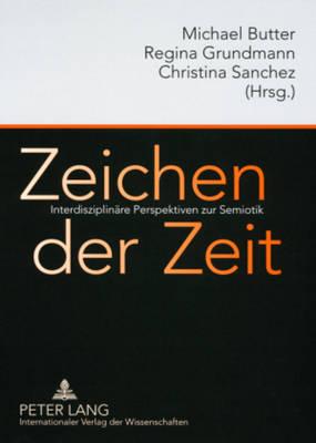 Zeichen Der Zeit: Interdisziplinaere Perspektiven Zur Semiotik (Paperback)