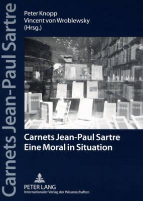 Carnets Jean-Paul Sartre: Eine Moral in Situation - Jahrbucher Der Sartre-Gesellschaft E.V. 2 (Paperback)