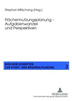 Flaechennutzungsplanung - Aufgabenwandel Und Perspektiven - Berliner Schriften Zur Stadt- Und Regionalplanung 3 (Paperback)