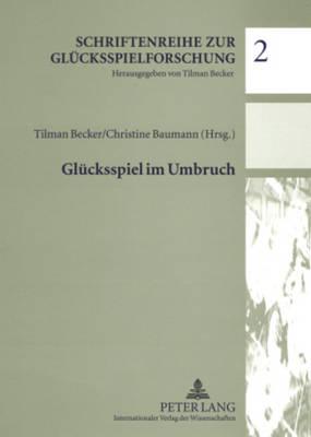 Gluecksspiel Im Umbruch: Beitraege Zum Symposium 2006 Der Forschungsstelle Gluecksspiel - Schriftenreihe Zur Gluecksspielforschung 2 (Paperback)