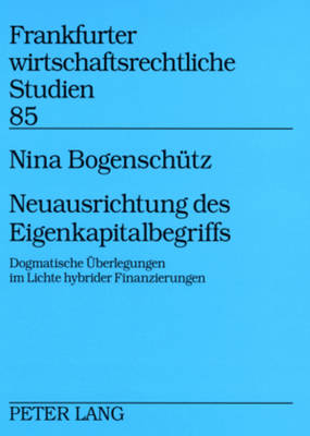 Neuausrichtung Des Eigenkapitalbegriffs: Dogmatische UEberlegungen Im Lichte Hybrider Finanzierungen - Frankfurter Wirtschaftsrechtliche Studien 85 (Paperback)