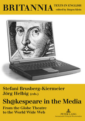 Sh@kespeare in the Media: From the Globe Theatre to the World Wide Web - Britannia 9 (Paperback)