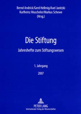 Die Stiftung: Jahreshefte Zum Stiftungswesen- 1. Jahrgang 2007 - Die Stiftung 1 (Paperback)