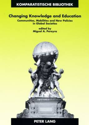 Changing Knowledge and Education: Communities, Mobilities and New Policies in Global Societies - Komparatistische Bibliothek / Comparative Studies Series / Bibliotheque d'Etudes Comparatives 18 (Paperback)