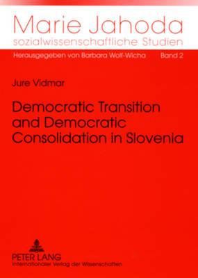 Democratic Transition and Democratic Consolidation in Slovenia - Marie Jahoda Sozialwissenschaftliche Studien 2 (Paperback)