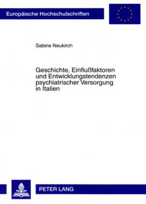 Geschichte, Einflussfaktoren Und Entwicklungstendenzen Psychiatrischer Versorgung in Italien - Europaeische Hochschulschriften / European University Studie 751 (Paperback)