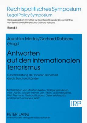 Antworten Auf Den Internationalen Terrorismus: Gewahrleistung Der Inneren Sicherheit Durch Bund Und Lander - Rechtspolitisches Symposium 6 (Paperback)