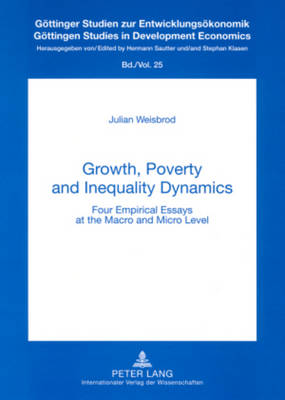 Growth, Poverty and Inequality Dynamics: Four Empirical Essays at the Macro and Micro Level - Goettinger Studien zur Entwicklungsoekonomik / Goettingen Studies in Development Economics 25 (Paperback)