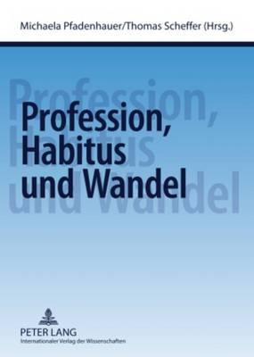 Profession, Habitus Und Wandel (Paperback)
