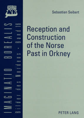 Reception and Construction of the Norse Past in Orkney - Imaginatio borealis. Bilder des Nordens 16 (Paperback)