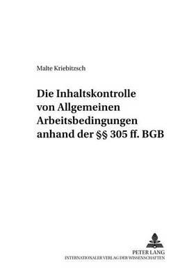 Die Inhaltskontrolle Von Allgemeinen Arbeitsbedingungen Anhand Der 305 Ff. Bgb - Zivilrechtliche Schriften 52 (Paperback)