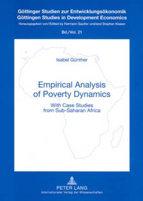 Empirical Analysis of Poverty Dynamics: With Case Studies from Sub-saharan Africa - Gottinger Studien zur Entwicklungsokonomik Gottingen Studies in Development Economics 21 (Paperback)