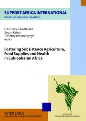 Fostering Subsistence Agriculture, Food Supplies and Health in Sub-saharan Africa - Studies in Sub-Saharan Africa 2 (Paperback)