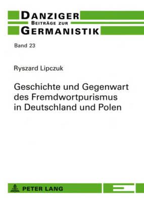 Geschichte Und Gegenwart Des Fremdwortpurismus in Deutschland Und Polen - Danziger Beitrage Zur Germanistik 23 (Paperback)
