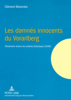 Les Damnes Innocents Du Vorarlberg: Parianisme Envers Les Enfants Historiques (1946) (Paperback)