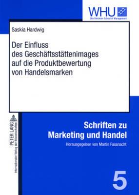 Der Einfluss Des Geschaeftsstaettenimages Auf Die Produktbewertung Von Handelsmarken - Schriften Zu Marketing Und Handel 5 (Paperback)