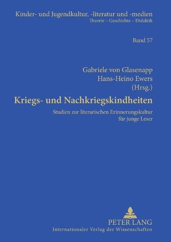 Kriegs- und Nachkriegskindheiten: Studien zur literarischen Erinnerungskultur fuer junge Leser - Kinder- und Jugendkultur, -literatur und -medien 57 (Paperback)
