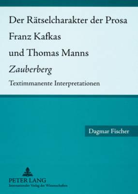 """Der Raetselcharakter Der Prosa Franz Kafkas Und Thomas Manns """"zauberberg"""": Textimmanente Interpretationen (Paperback)"""