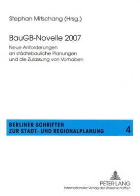 Baugb-Novelle 2007: Neue Anforderungen an Staedtebauliche Planungen Und Die Zulassung Von Vorhaben - Berliner Schriften Zur Stadt- Und Regionalplanung 4 (Paperback)