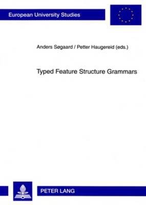 Typed Feature Structure Grammars - Europaeische Hochschulschriften / European University Studies / Publications Universitaires Europeennes 319 (Paperback)