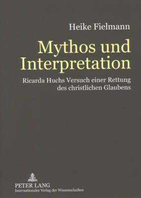 Mythos Und Interpretation: Ricarda Huchs Versuch Einer Rettung Des Christlichen Glaubens (Paperback)