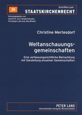 Weltanschauungsgemeinschaften: Eine Verfassungsrechtliche Betrachtung Mit Darstellung Einzelner Gemeinschaften - Schriften Zum Staatskirchenrecht, 39 (Paperback)