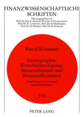 Demographie, Erwerbsbeteiligung, Steuerreformen Und Steueraufkommen: Langfristige Auswirkungen Von Steuerreformen - Finanzwissenschaftliche Schriften 116 (Paperback)
