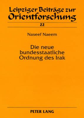 Die Neue Bundesstaatliche Ordnung Des Irak: Eine Rechtsvergleichende Untersuchung - Leipziger Beitrage Zur Orientforschung 22 (Paperback)