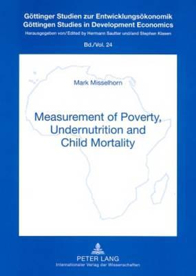 Measurement of Poverty, Undernutrition and Child Mortality - Goettinger Studien zur Entwicklungsoekonomik / Goettingen Studies in Development Economics 24 (Paperback)