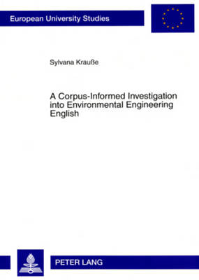 A Corpus-Informed Investigation into Environmental Engineering English - Europaeische Hochschulschriften / European University Studies / Publications Universitaires Europeennes 326 (Paperback)