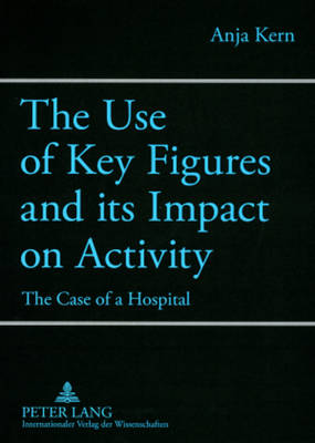 The Use of Key Figures and its Impact on Activity: The Case of a Hospital (Paperback)
