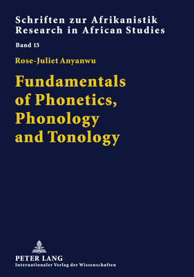 Fundamentals of Phonetics, Phonology and Tonology: With Specific African Sound Patterns - Schriften Zur Afrikanistik - Research in African Studies 15 (Paperback)