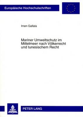 Mariner Umweltschutz Im Mittelmeer Nach Voelkerrecht Und Tunesischem Recht - Europaische Hochschulschriften: Reihe 2, Rechtswissenschaft 4761 (Paperback)