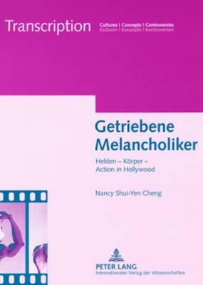Getriebene Melancholiker: Helden - Koerper - Action in Hollywood - Transcription. Kulturen Konzepte Kontroversen 3 (Paperback)