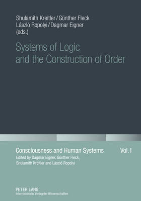 Systems of Logic and the Construction of Order - Consciousness and Human Systems 1 (Hardback)
