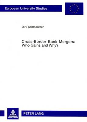 Cross-Border Bank Mergers: Who Gains and Why? - Europaeische Hochschulschriften / European University Studies / Publications Universitaires Europeennes 3301 (Paperback)