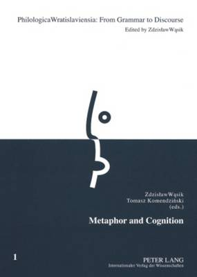 Metaphor and Cognition - Philologica Wratislaviensia: From Grammar to Discourse 1 (Paperback)