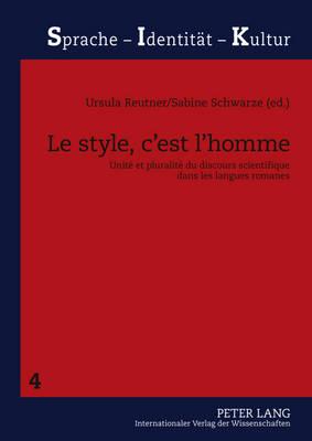 Le Style, c'Est l'Homme: Unite Et Pluralite Du Discours Scientifique Dans Les Langues Romanes - Sprache - Identitat - Kultur 4 (Paperback)