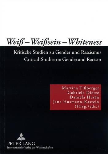 Weiss - Weisssein - Whiteness: Kritische Studien zu Gender und Rassismus- Critical Studies on Gender and Racism (Paperback)