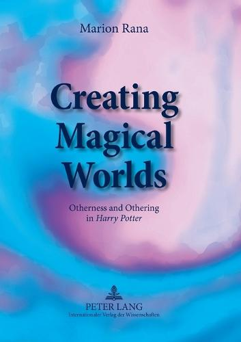 """Creating Magical Worlds: Otherness and Othering in """"Harry Potter"""" (Paperback)"""
