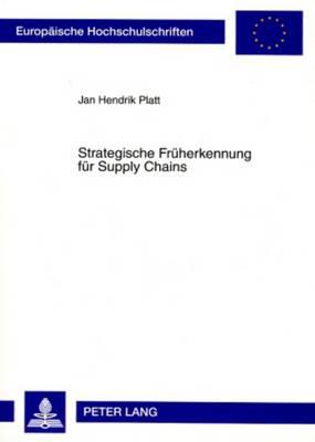Strategische Frueherkennung Fuer Supply Chains: Ein Ansatz Auf Basis Des Fliesssystemmodells - Europaeische Hochschulschriften / European University Studie 3308 (Paperback)