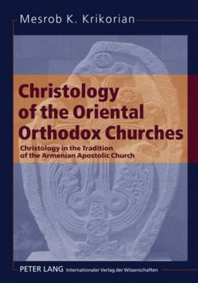 Christology of the Oriental Orthodox Churches: Christology in the Tradition of the Armenian Apostolic Church (Paperback)