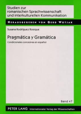 Pragmatica Y Gramatica: Condicionales Concesivas En Espanol - Studien Zur Romanischen Sprachwissenschaft Und Interkulturellen Kommunikation 47 (Paperback)