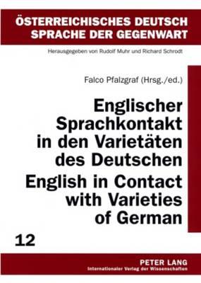 Englischer Sprachkontakt in den Varietaeten des Deutschen- English in Contact with Varieties of German - Oesterreichisches Deutsch - Sprache der Gegenwart 12 (Paperback)